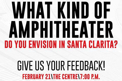 What kind of amphitheater do you envision in Santa Clarita? Give us your feedback!  February 21 / The Centre / 7pm