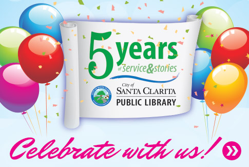 Santa Clarita Public Library - 5 years of service and stories. - Celebrate with us!