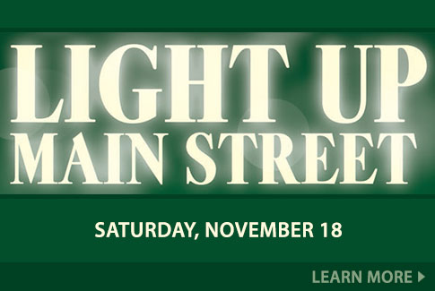 Light Up Main Street - Saturday, November 18.  Learn More!