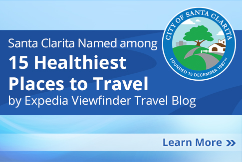 Santa Clarita named among 15 Healthiest Places to Travel by Expedia Viewfinder Travel Blog.  Learn more!